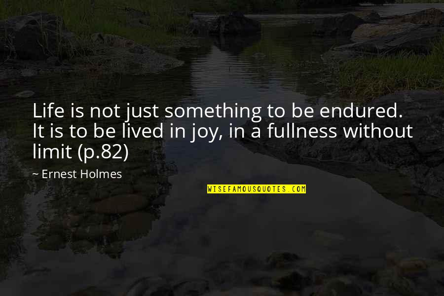Sieh Quotes By Ernest Holmes: Life is not just something to be endured.