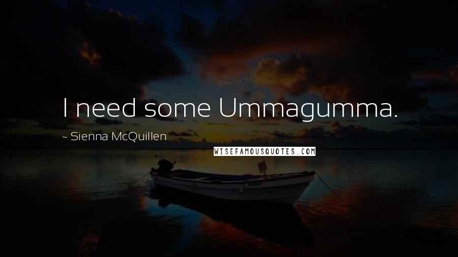 Sienna McQuillen quotes: I need some Ummagumma.