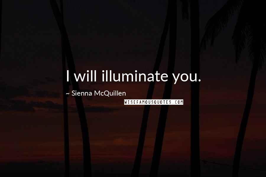 Sienna McQuillen quotes: I will illuminate you.