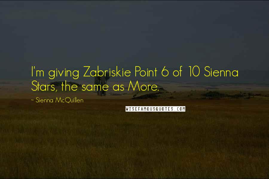 Sienna McQuillen quotes: I'm giving Zabriskie Point 6 of 10 Sienna Stars, the same as More.