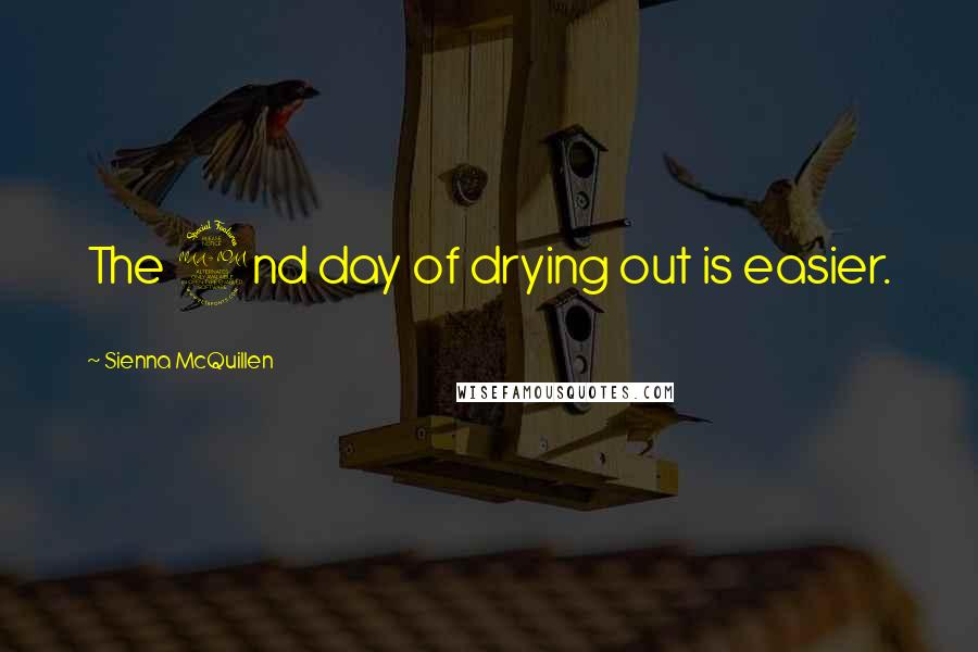 Sienna McQuillen quotes: The 2nd day of drying out is easier.