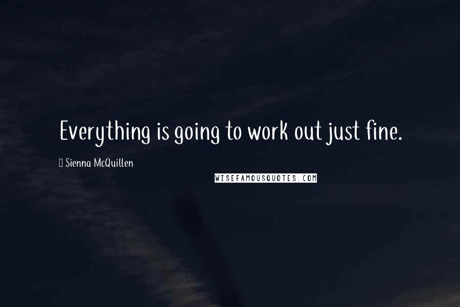Sienna McQuillen quotes: Everything is going to work out just fine.