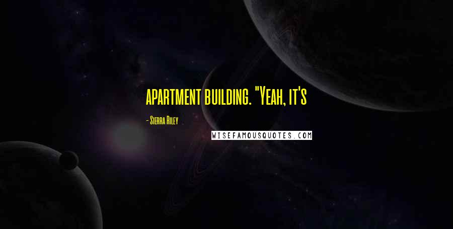 "Sierra Riley quotes: apartment building. ""Yeah, it's"