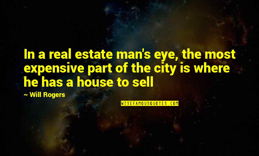 Sierra Romero Quotes By Will Rogers: In a real estate man's eye, the most