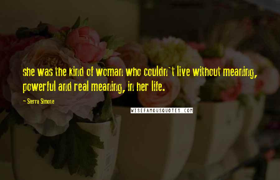 Sierra Simone quotes: she was the kind of woman who couldn't live without meaning, powerful and real meaning, in her life.