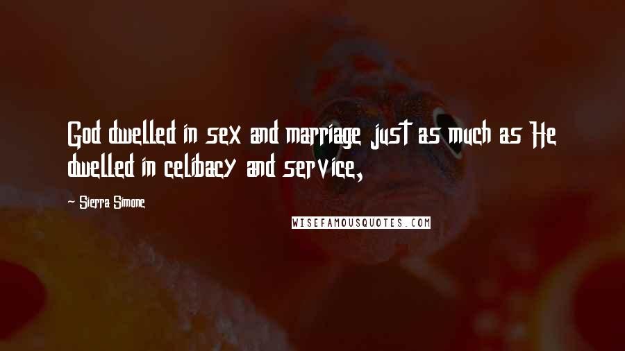 Sierra Simone quotes: God dwelled in sex and marriage just as much as He dwelled in celibacy and service,