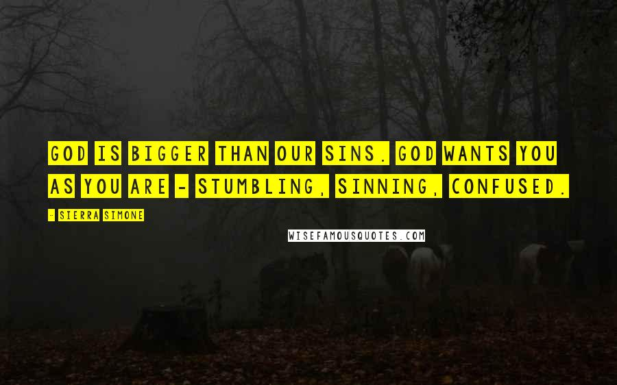 Sierra Simone quotes: God is bigger than our sins. God wants you as you are - stumbling, sinning, confused.