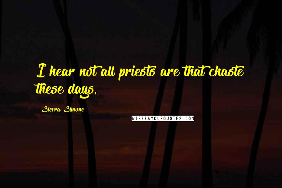 Sierra Simone quotes: I hear not all priests are that chaste these days.