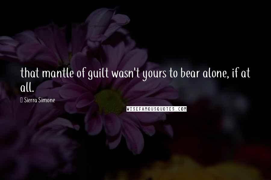 Sierra Simone quotes: that mantle of guilt wasn't yours to bear alone, if at all.
