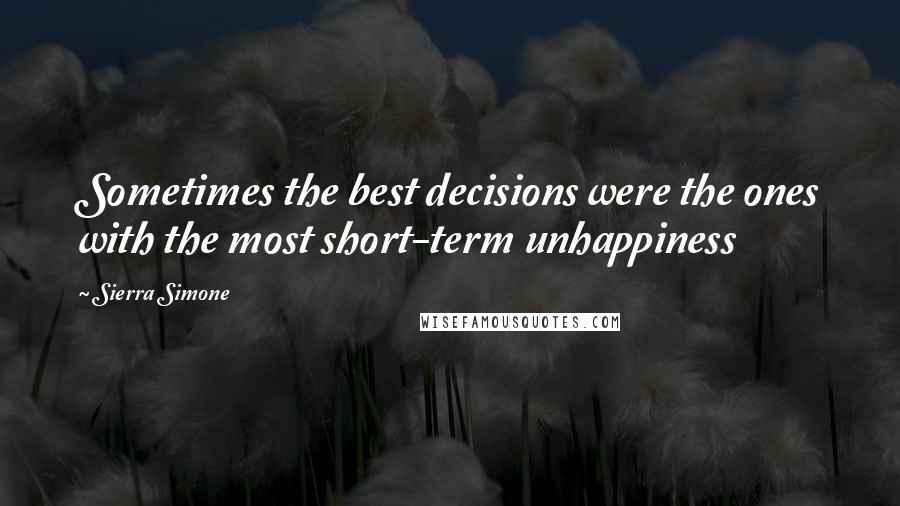 Sierra Simone quotes: Sometimes the best decisions were the ones with the most short-term unhappiness