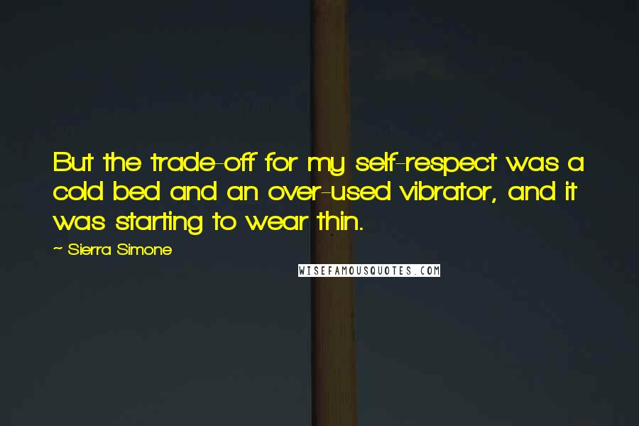 Sierra Simone quotes: But the trade-off for my self-respect was a cold bed and an over-used vibrator, and it was starting to wear thin.