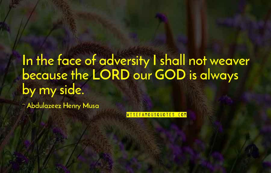 Sif 616 Quotes By Abdulazeez Henry Musa: In the face of adversity I shall not