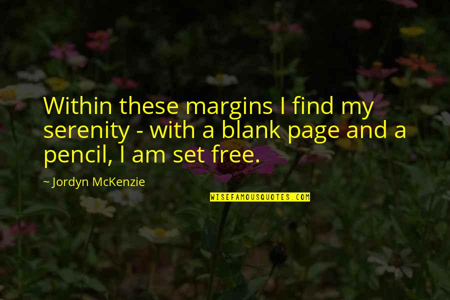 Sif 616 Quotes By Jordyn McKenzie: Within these margins I find my serenity -