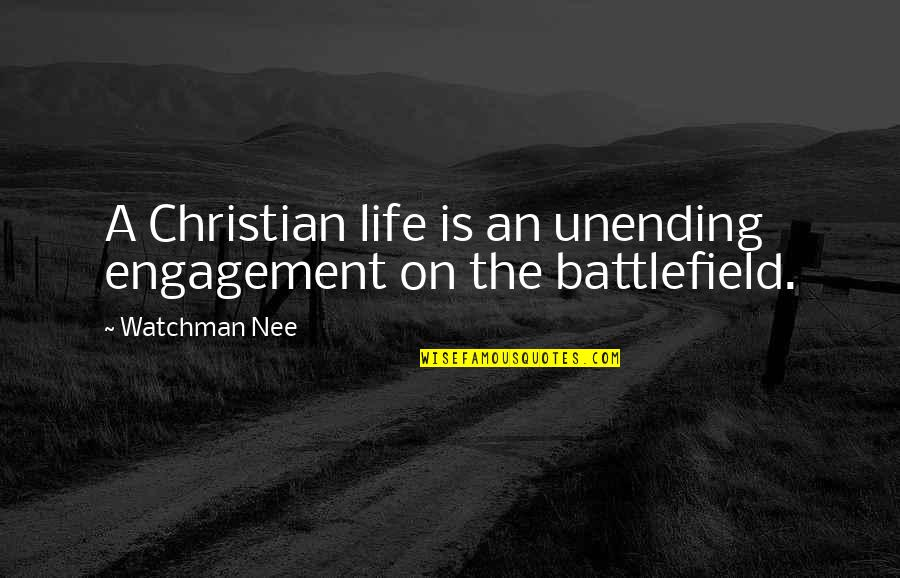 Sif 616 Quotes By Watchman Nee: A Christian life is an unending engagement on