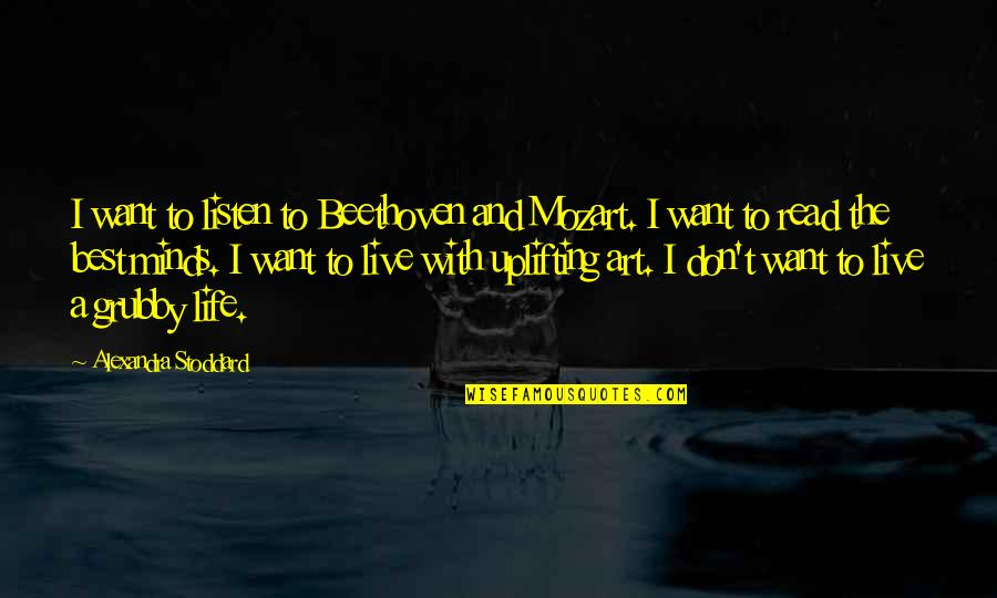 Sighes Quotes By Alexandra Stoddard: I want to listen to Beethoven and Mozart.
