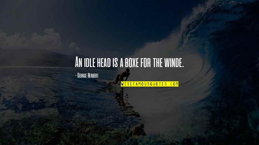 Sighes Quotes By George Herbert: An idle head is a boxe for the
