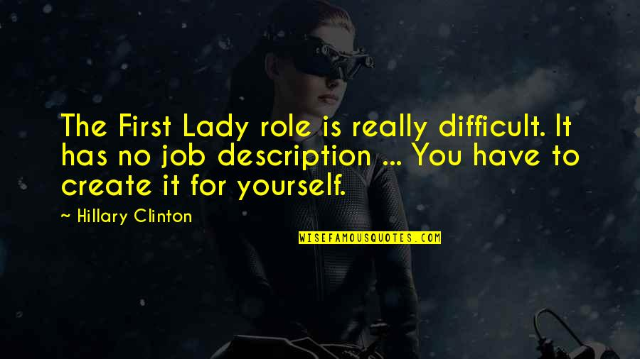 Sighes Quotes By Hillary Clinton: The First Lady role is really difficult. It