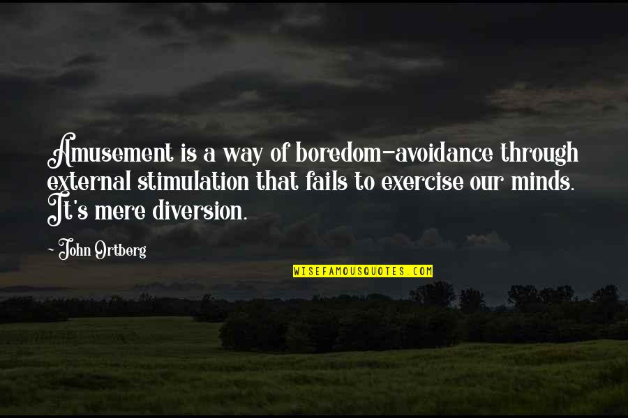 Sighes Quotes By John Ortberg: Amusement is a way of boredom-avoidance through external
