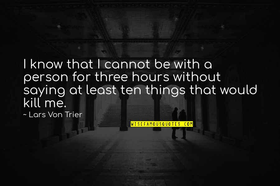 Sighes Quotes By Lars Von Trier: I know that I cannot be with a