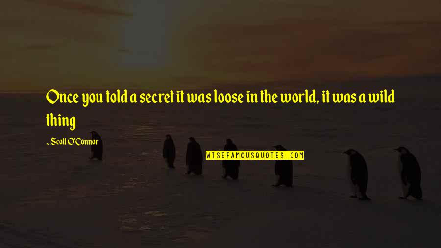 Sighes Quotes By Scott O'Connor: Once you told a secret it was loose