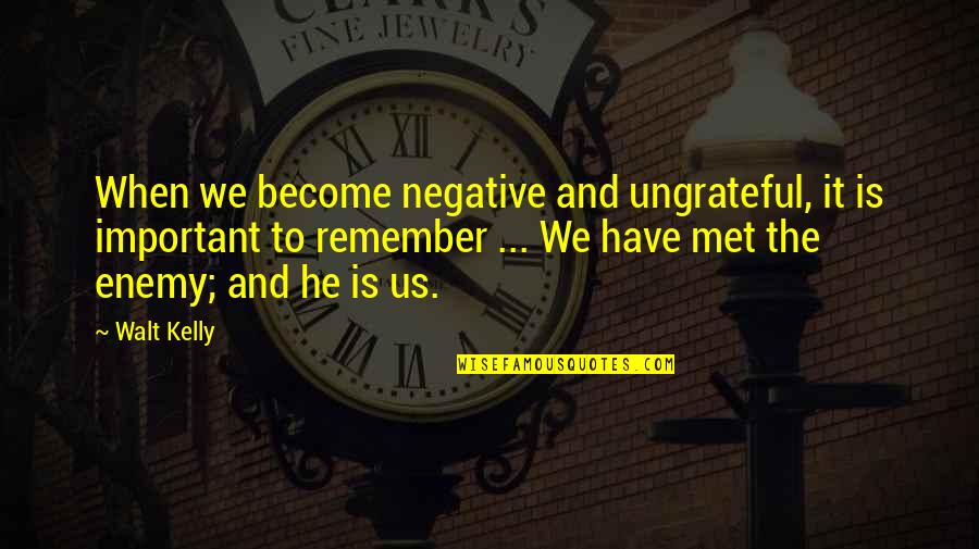Sighes Quotes By Walt Kelly: When we become negative and ungrateful, it is