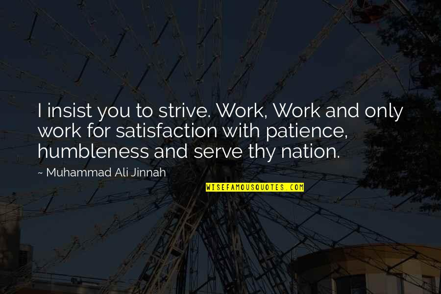 Sigint Quotes By Muhammad Ali Jinnah: I insist you to strive. Work, Work and