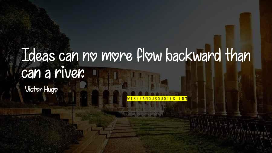 Sigint Quotes By Victor Hugo: Ideas can no more flow backward than can