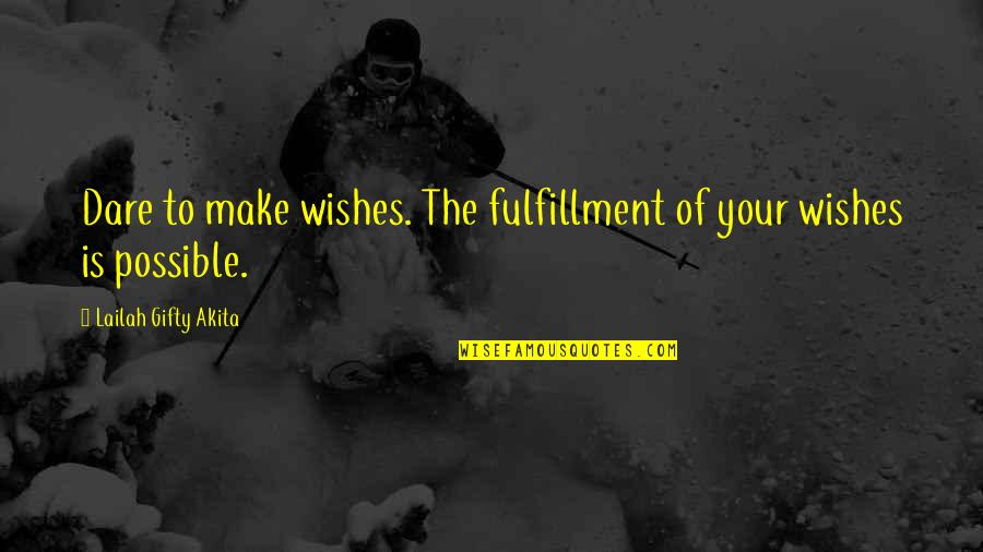 Sigmac Quotes By Lailah Gifty Akita: Dare to make wishes. The fulfillment of your