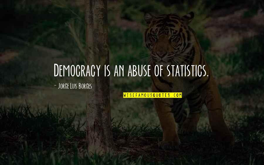 Sign Up For Motivational Quotes By Jorge Luis Borges: Democracy is an abuse of statistics.