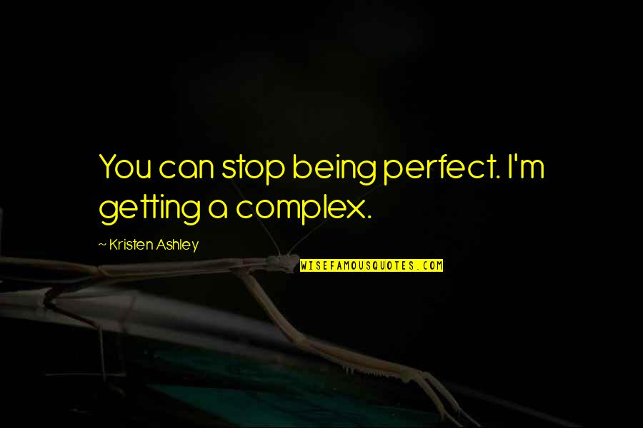 Sign Up For Motivational Quotes By Kristen Ashley: You can stop being perfect. I'm getting a