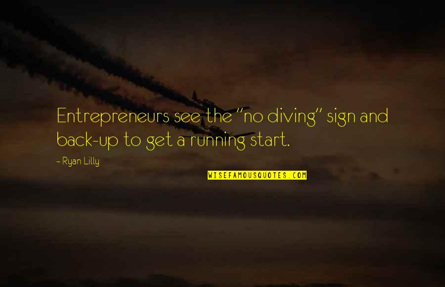"Sign Up For Motivational Quotes By Ryan Lilly: Entrepreneurs see the ""no diving"" sign and back-up"