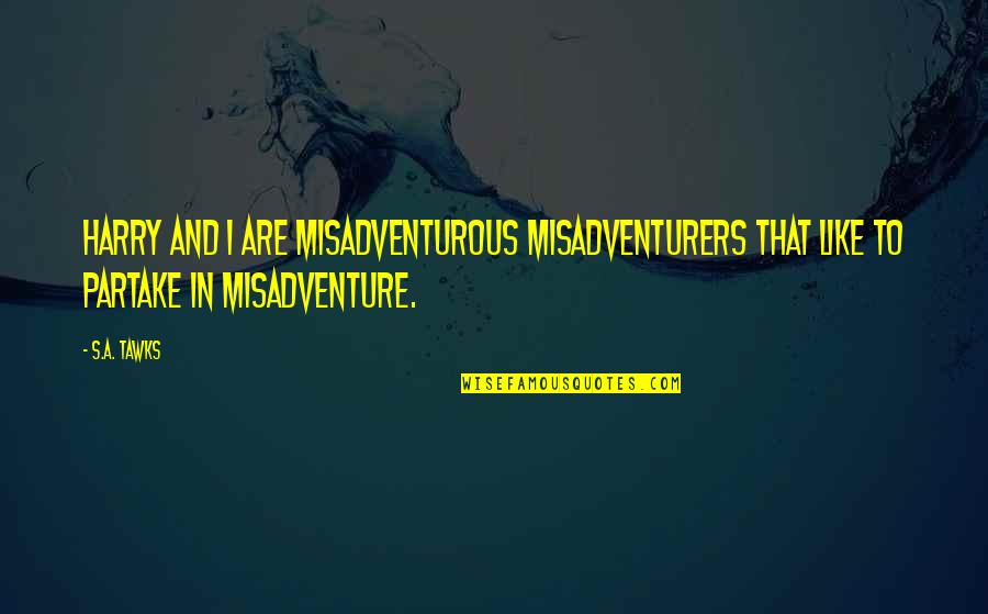 Sign Up For Motivational Quotes By S.A. Tawks: Harry and I are misadventurous misadventurers that like