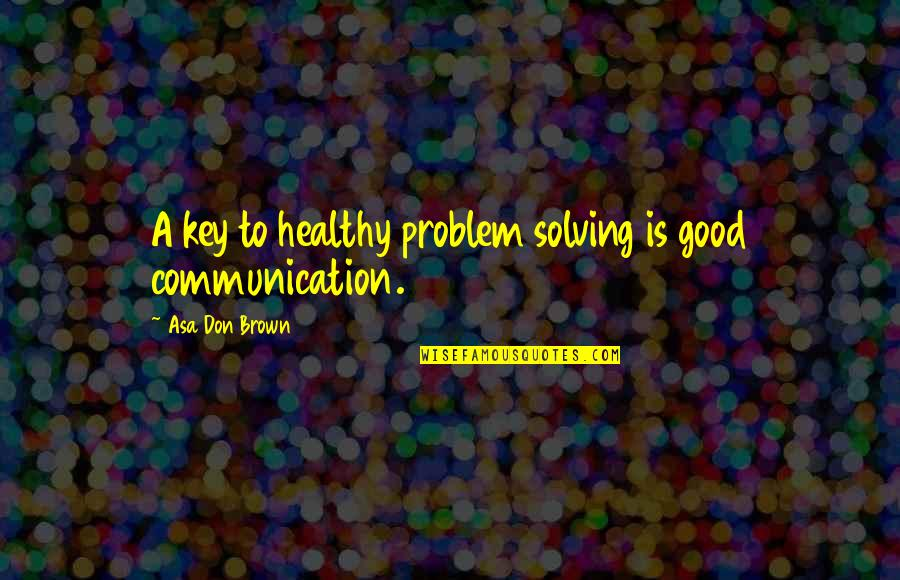 Signing Day Quotes By Asa Don Brown: A key to healthy problem solving is good