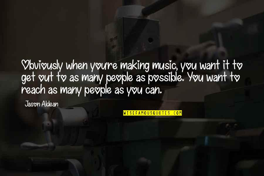 Signing Day Quotes By Jason Aldean: Obviously when you're making music, you want it