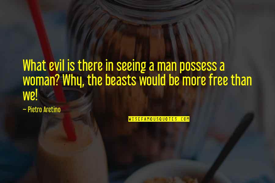 Signing Day Quotes By Pietro Aretino: What evil is there in seeing a man