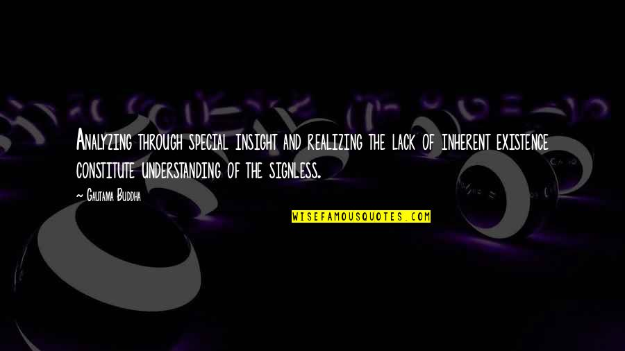 Signless Quotes By Gautama Buddha: Analyzing through special insight and realizing the lack