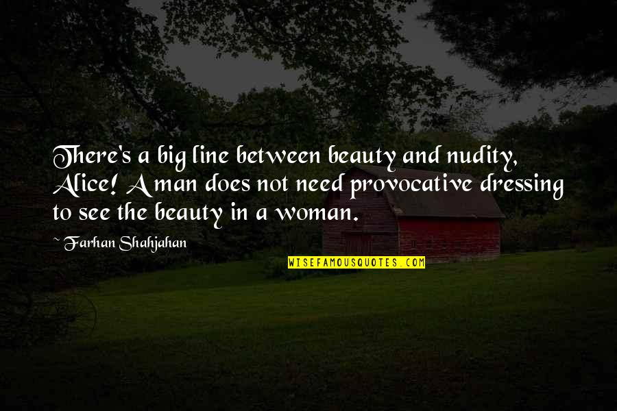 Signs Are Everywhere Quotes By Farhan Shahjahan: There's a big line between beauty and nudity,