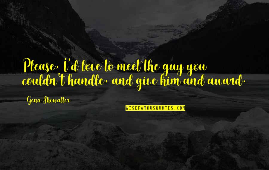 Signs Are Everywhere Quotes By Gena Showalter: Please, I'd love to meet the guy you