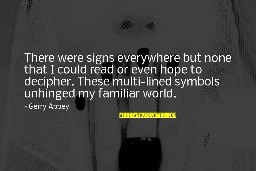 Signs Are Everywhere Quotes By Gerry Abbey: There were signs everywhere but none that I
