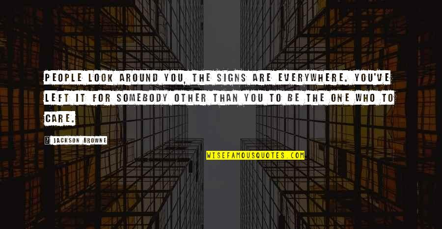 Signs Are Everywhere Quotes By Jackson Browne: People look around you, the signs are everywhere.
