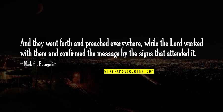 Signs Are Everywhere Quotes By Mark The Evangelist: And they went forth and preached everywhere, while