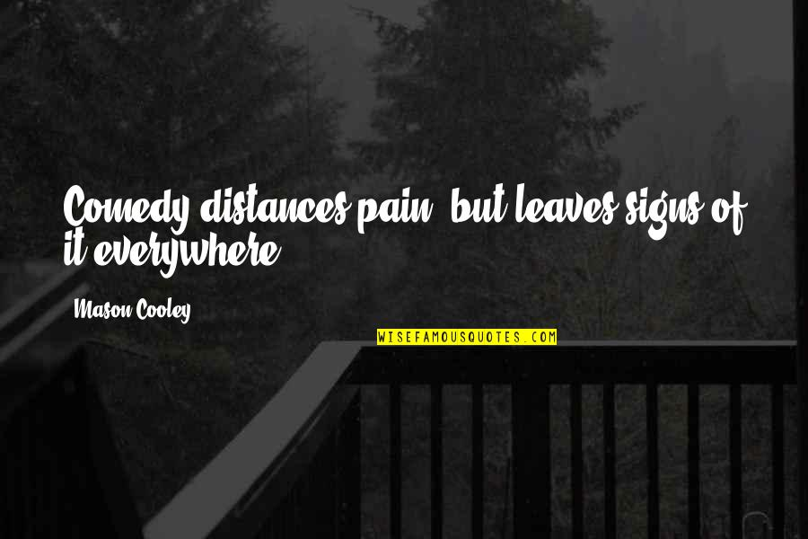 Signs Are Everywhere Quotes By Mason Cooley: Comedy distances pain, but leaves signs of it