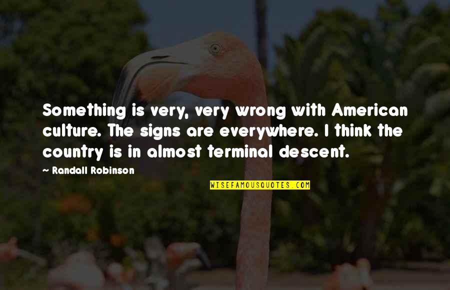 Signs Are Everywhere Quotes By Randall Robinson: Something is very, very wrong with American culture.