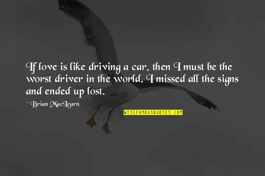 Signs Of Love Quotes By Brian MacLearn: If love is like driving a car, then