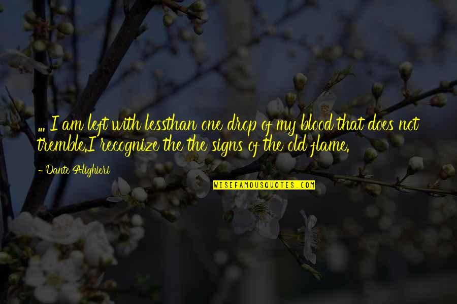 Signs Of Love Quotes By Dante Alighieri: ... I am left with lessthan one drop