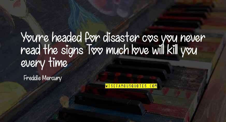 Signs Of Love Quotes By Freddie Mercury: You're headed for disaster cos you never read