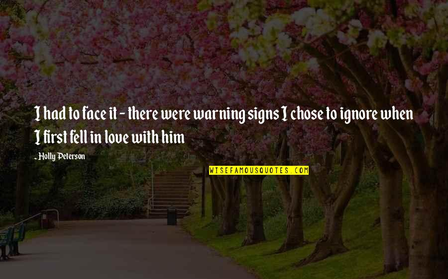 Signs Of Love Quotes By Holly Peterson: I had to face it - there were