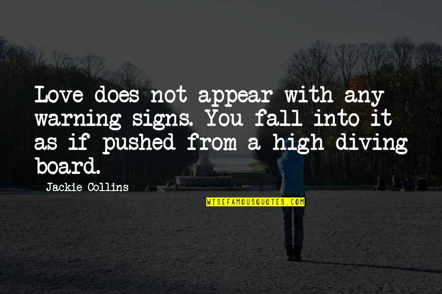 Signs Of Love Quotes By Jackie Collins: Love does not appear with any warning signs.
