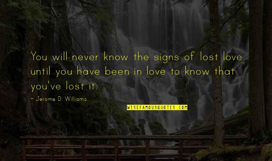 Signs Of Love Quotes By Jerome D. Williams: You will never know the signs of lost
