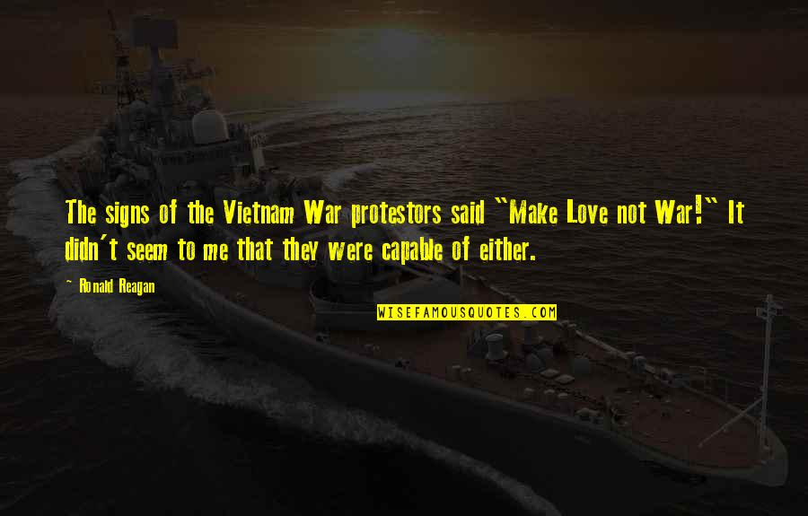 Signs Of Love Quotes By Ronald Reagan: The signs of the Vietnam War protestors said